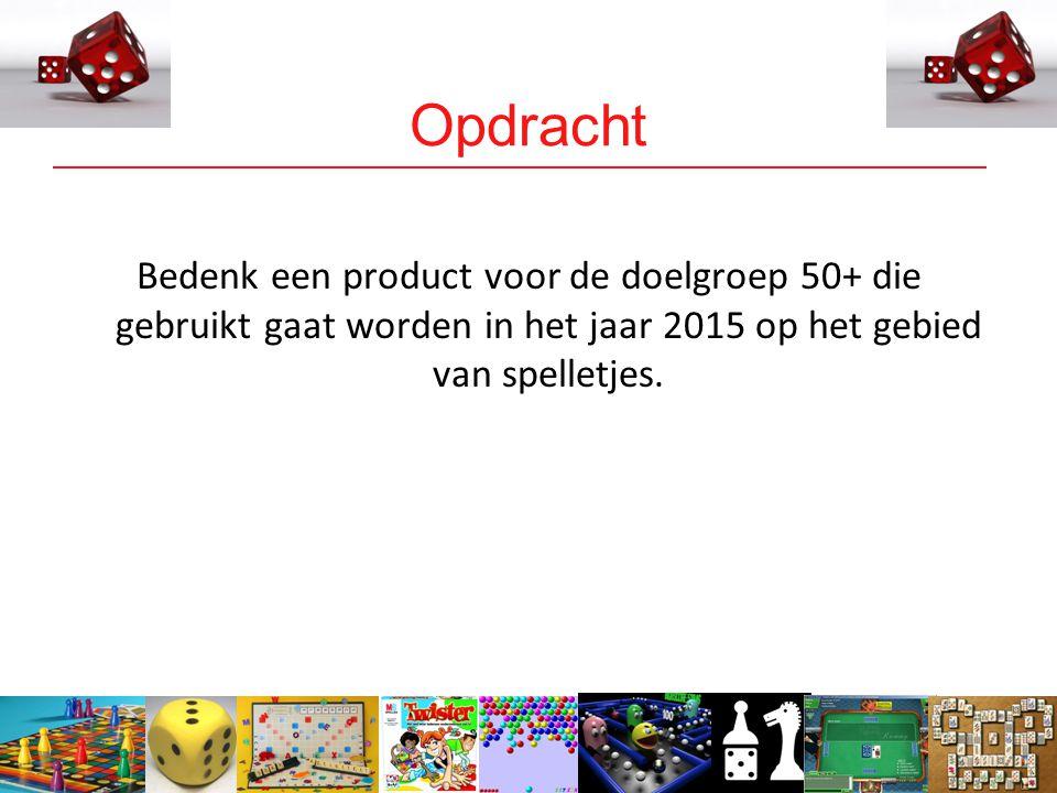 3 Opdracht Bedenk een product voor de doelgroep 50+ die gebruikt gaat worden in het jaar 2015 op het gebied van spelletjes.