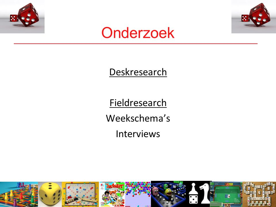 5 Onderzoek Deskresearch Fieldresearch Weekschema's Interviews