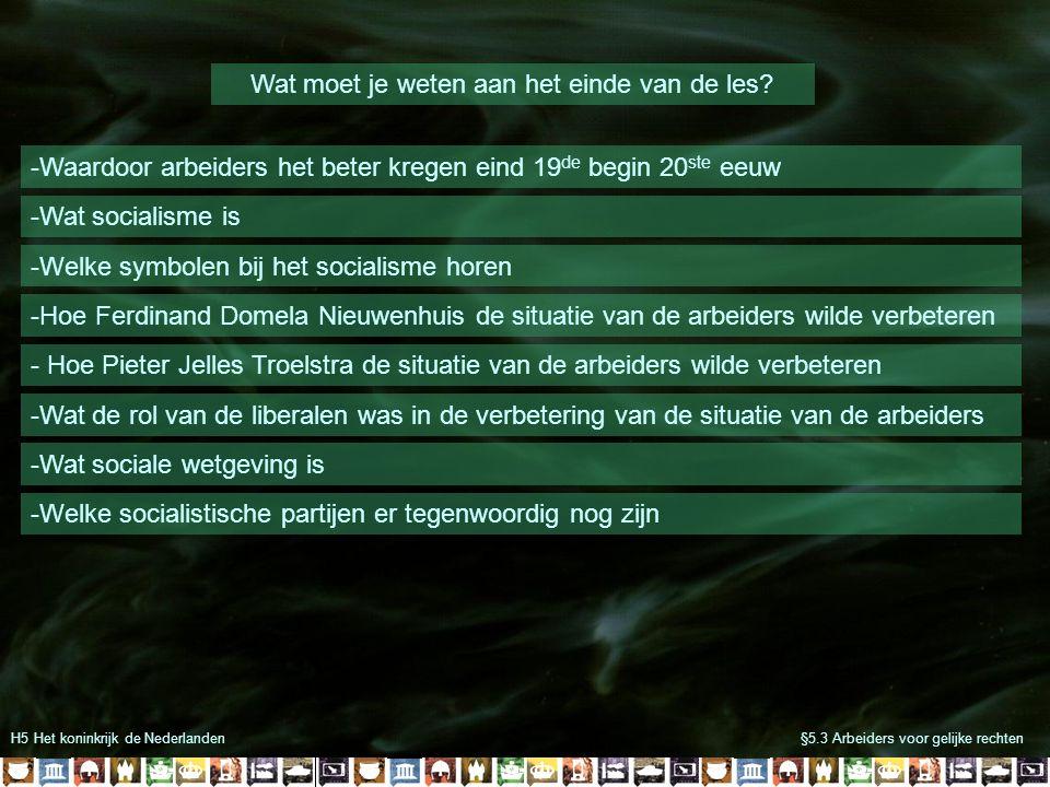 H5 Het koninkrijk de Nederlanden§5.3 Arbeiders voor gelijke rechten Wat moet je weten aan het einde van de les? -Wat socialisme is -Hoe Ferdinand Dome