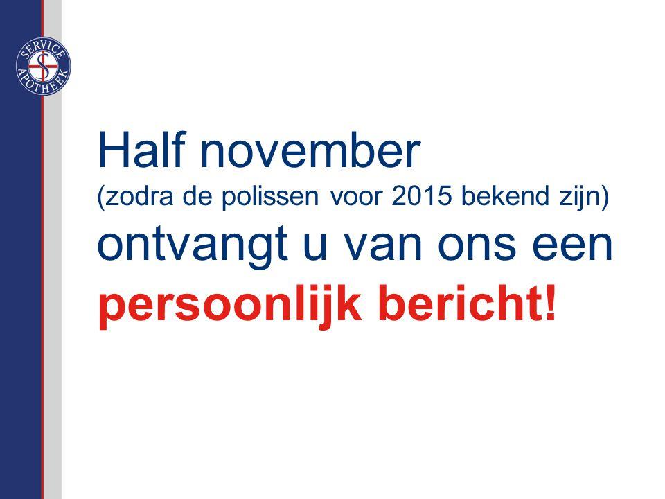 Half november (zodra de polissen voor 2015 bekend zijn) ontvangt u van ons een persoonlijk bericht!