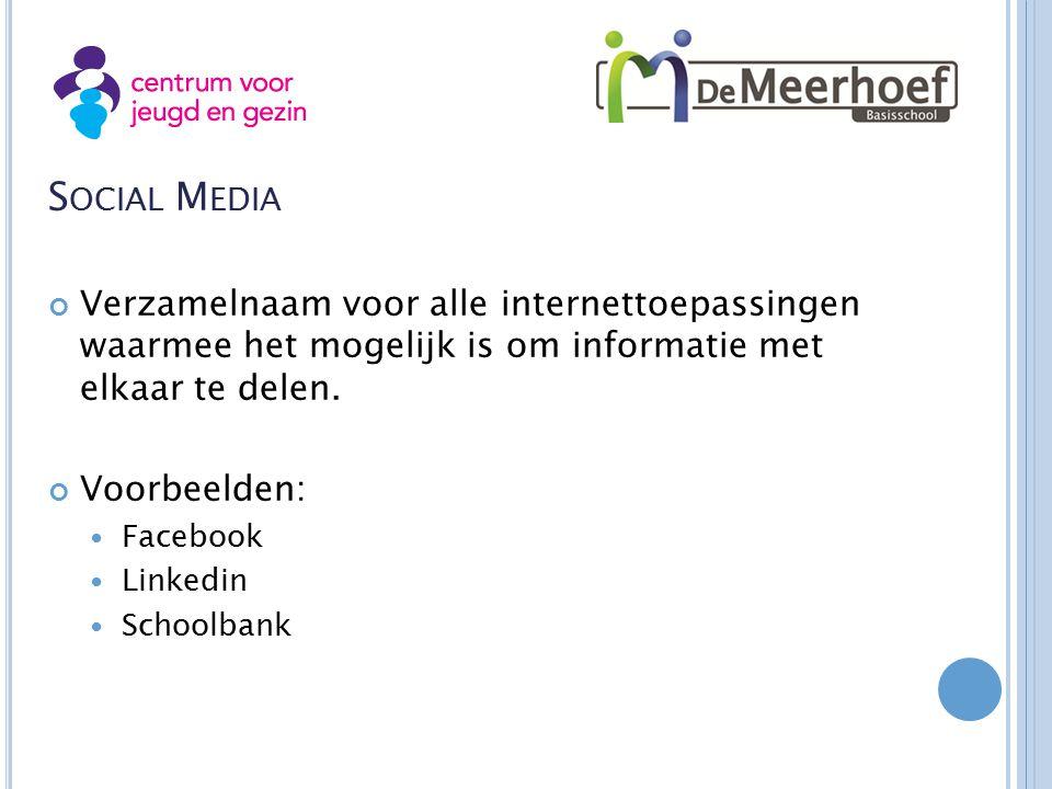 S OCIAL M EDIA Verzamelnaam voor alle internettoepassingen waarmee het mogelijk is om informatie met elkaar te delen.