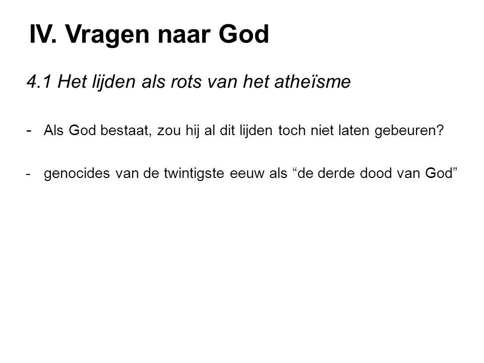 IV. Vragen naar God 4.1 Het lijden als rots van het atheïsme - Als God bestaat, zou hij al dit lijden toch niet laten gebeuren? -genocides van de twin