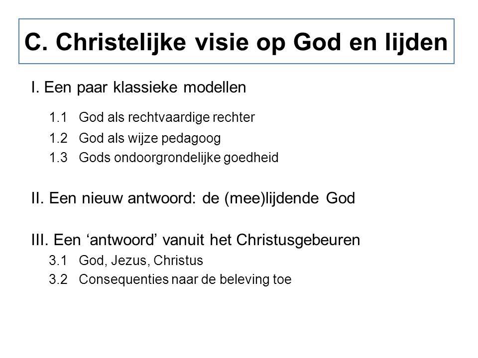 C. Christelijke visie op God en lijden I. Een paar klassieke modellen 1.1God als rechtvaardige rechter 1.2God als wijze pedagoog 1.3Gods ondoorgrondel