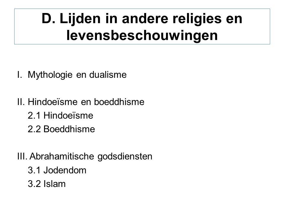 D. Lijden in andere religies en levensbeschouwingen I.Mythologie en dualisme II.Hindoeïsme en boeddhisme 2.1 Hindoeïsme 2.2 Boeddhisme III. Abrahamiti