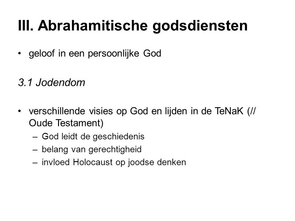 III. Abrahamitische godsdiensten geloof in een persoonlijke God 3.1 Jodendom verschillende visies op God en lijden in de TeNaK (// Oude Testament) –Go