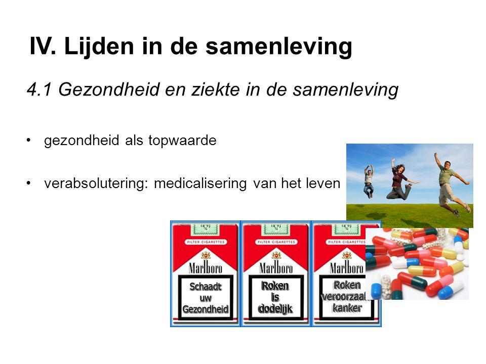 IV. Lijden in de samenleving 4.1 Gezondheid en ziekte in de samenleving gezondheid als topwaarde verabsolutering: medicalisering van het leven