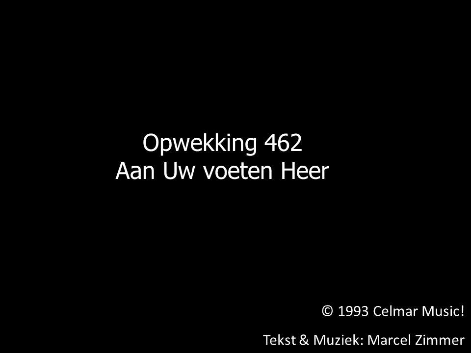 © 1993 Celmar Music! Tekst & Muziek: Marcel Zimmer Opwekking 462 Aan Uw voeten Heer