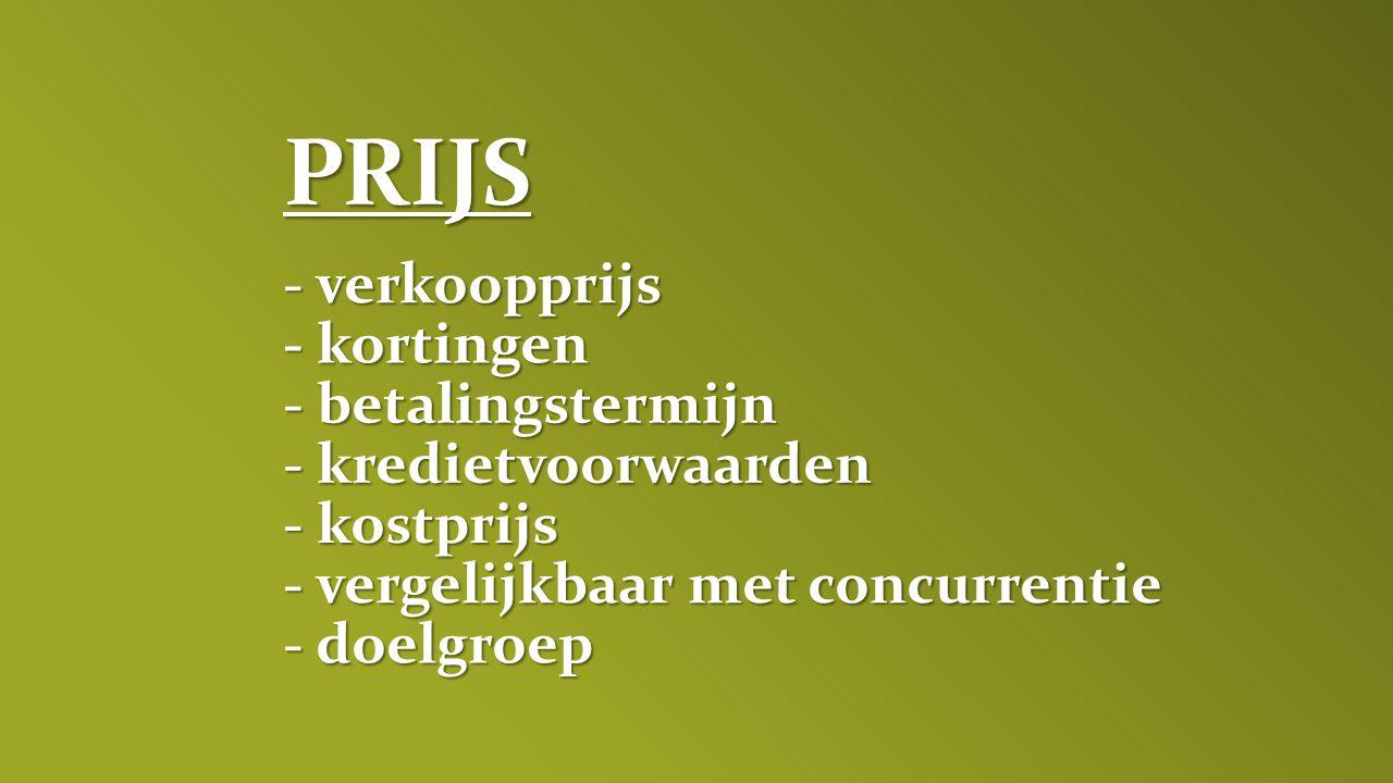- verkoopprijs - kortingen PRIJS - betalingstermijn - kredietvoorwaarden - kostprijs - vergelijkbaar met concurrentie - doelgroep