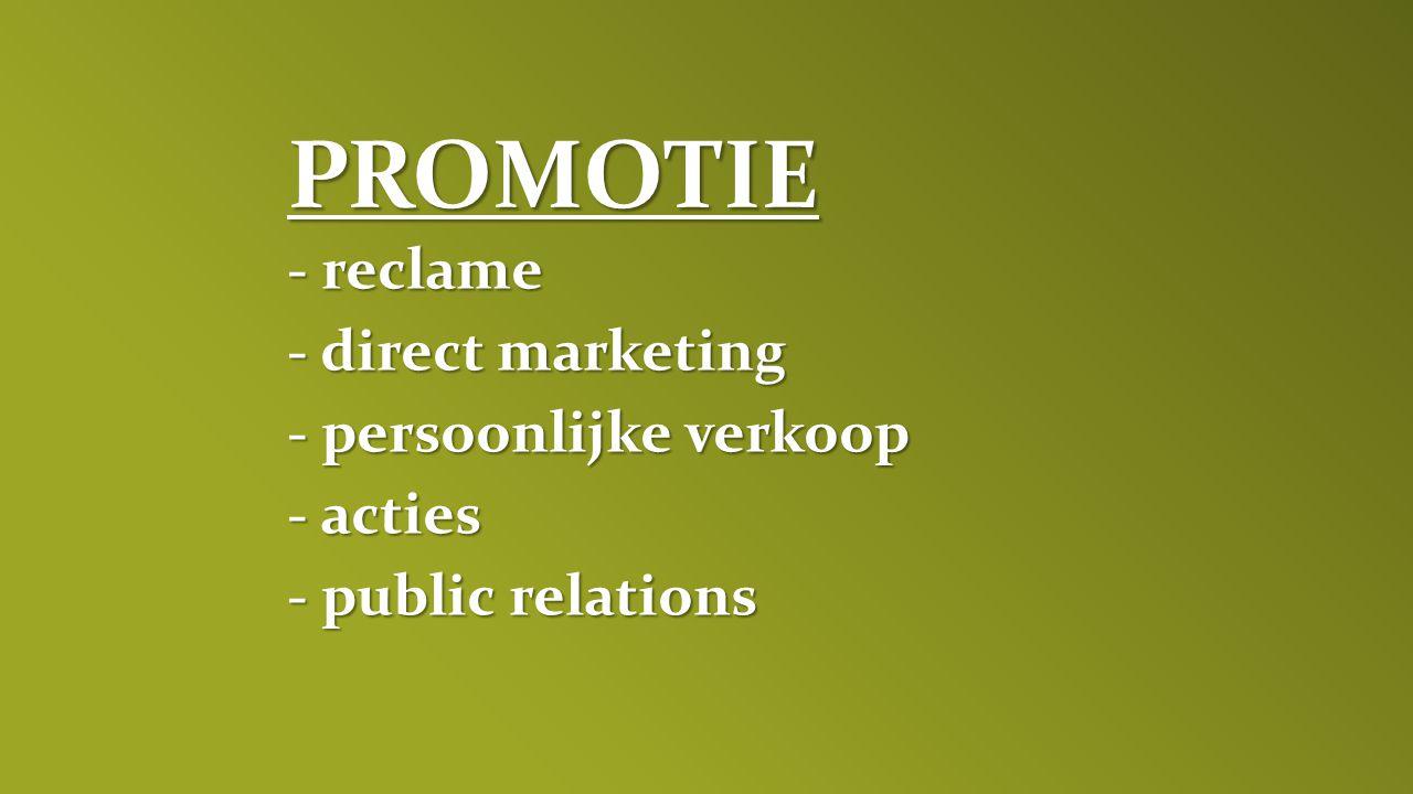 - reclame - direct marketing - persoonlijke verkoop - acties - public relations PROMOTIE