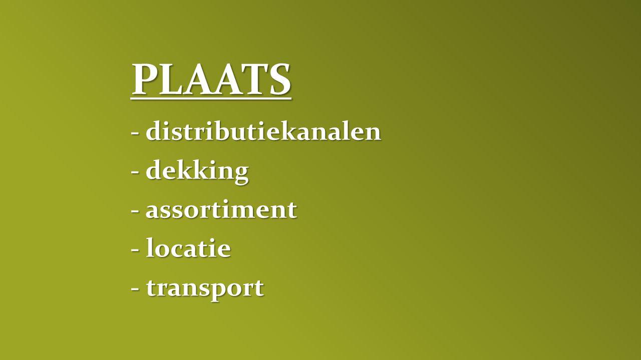 - distributiekanalen - dekking - assortiment - locatie - transport PLAATS