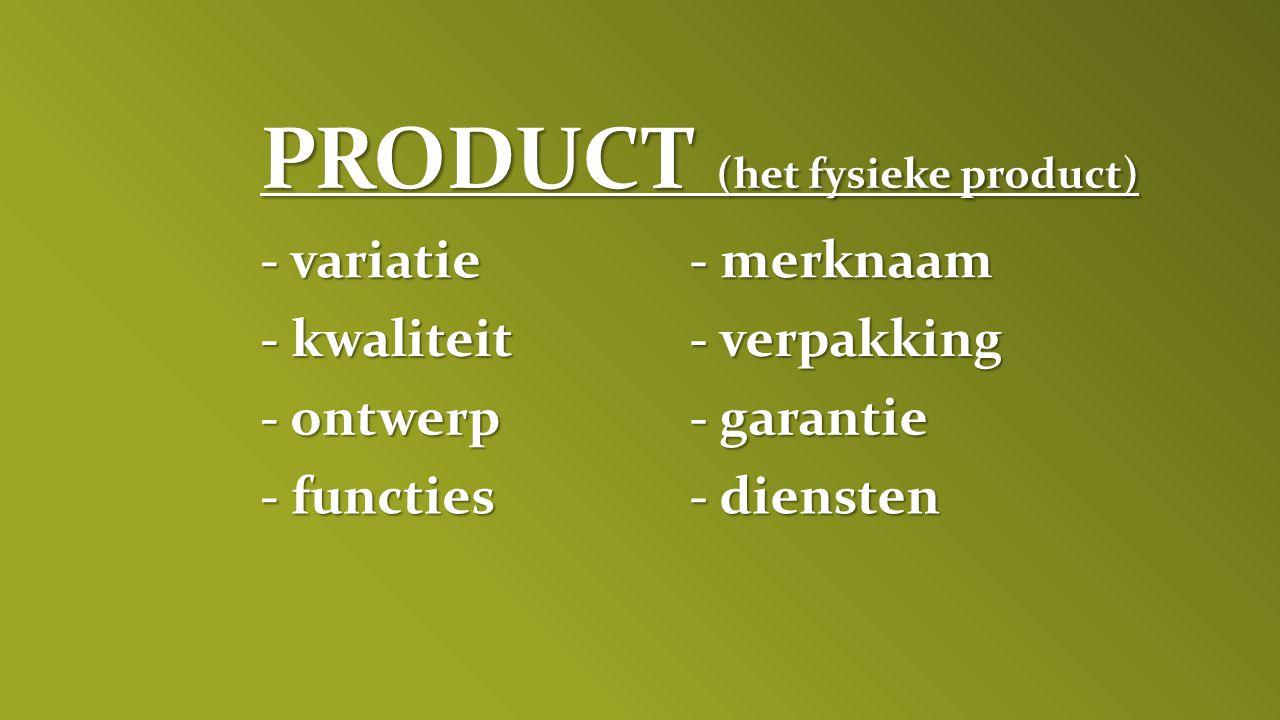 - variatie - kwaliteit - ontwerp - functies - merknaam PRODUCT (het fysieke product) - verpakking - garantie - diensten