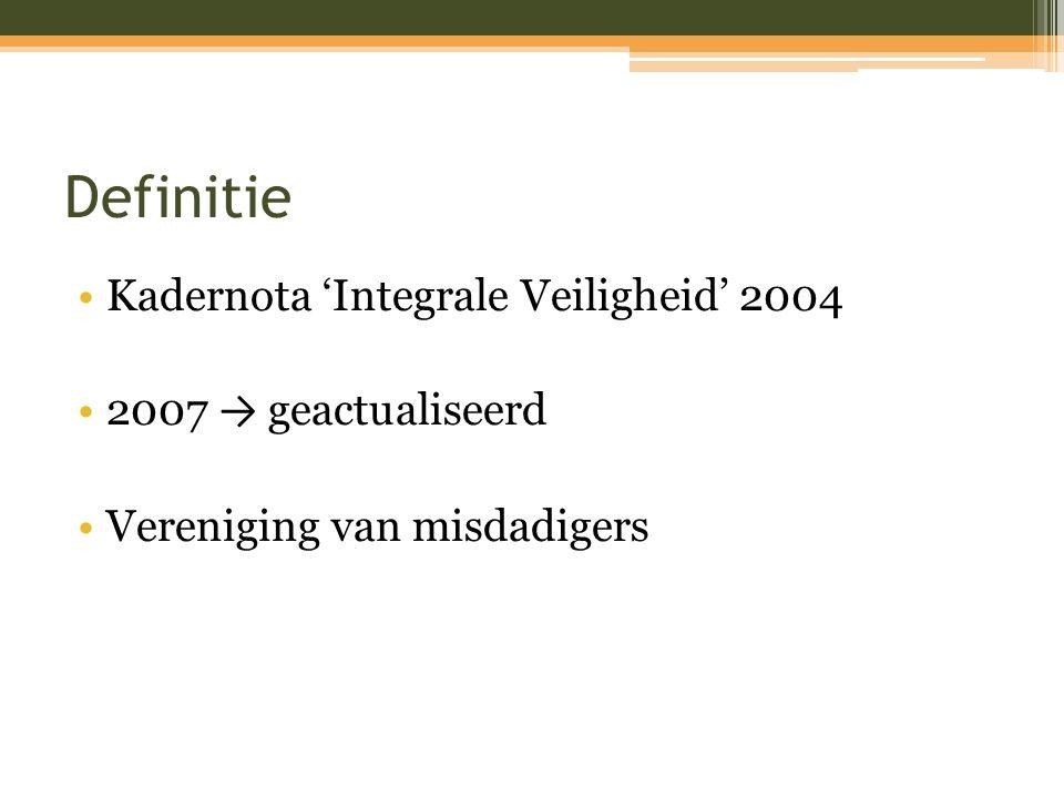 Definitie Kadernota 'Integrale Veiligheid' 2004 2007 → geactualiseerd Vereniging van misdadigers