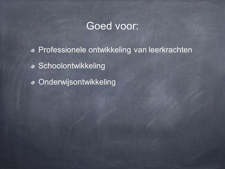 Goed voor: Professionele ontwikkeling van leerkrachten Schoolontwikkeling Onderwijsontwikkeling