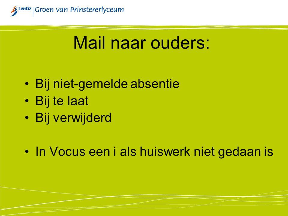 Mail naar ouders: Bij niet-gemelde absentie Bij te laat Bij verwijderd In Vocus een i als huiswerk niet gedaan is