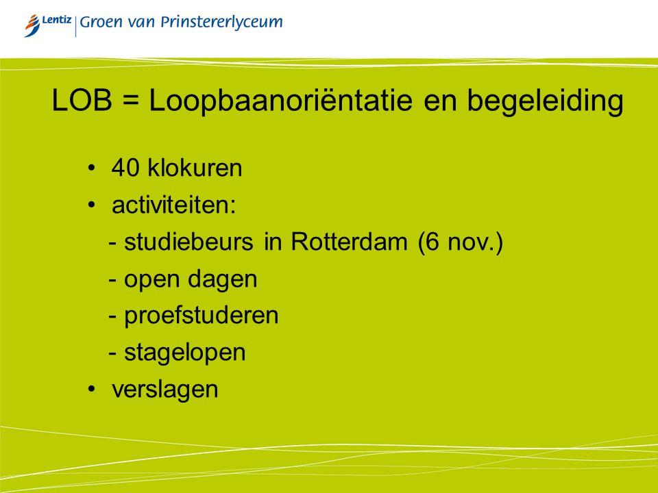 LOB = Loopbaanoriëntatie en begeleiding 40 klokuren activiteiten: - studiebeurs in Rotterdam (6 nov.) - open dagen - proefstuderen - stagelopen versla