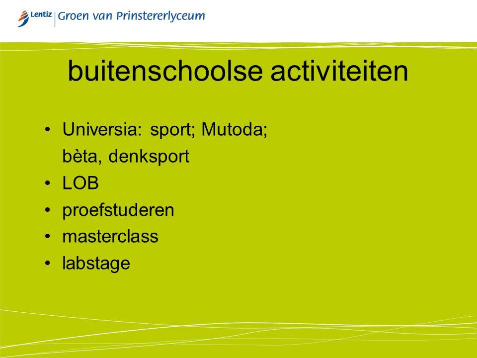 buitenschoolse activiteiten Universia: sport; Mutoda; bèta, denksport LOB proefstuderen masterclass labstage