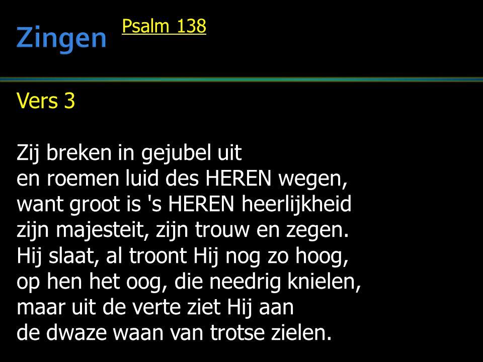 Vers 3 Zij breken in gejubel uit en roemen luid des HEREN wegen, want groot is 's HEREN heerlijkheid zijn majesteit, zijn trouw en zegen. Hij slaat, a