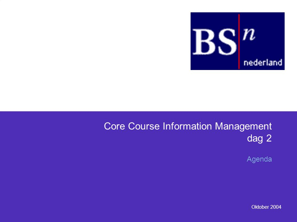 Oktober 2004 Core Course Information Management dag 2 Agenda