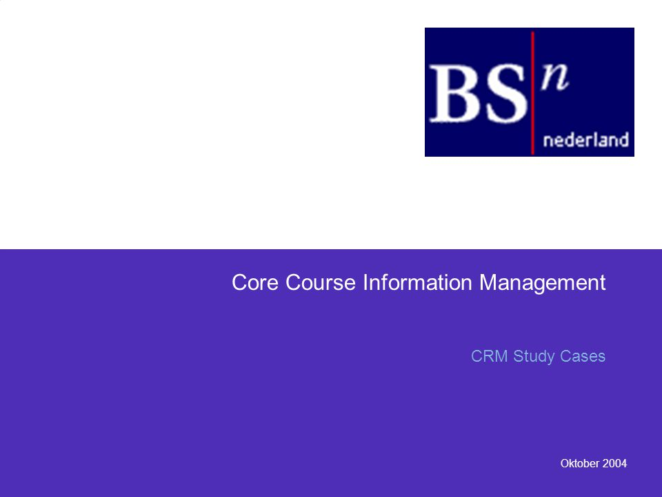 Oktober 2004 Core Course Information Management CRM Study Cases