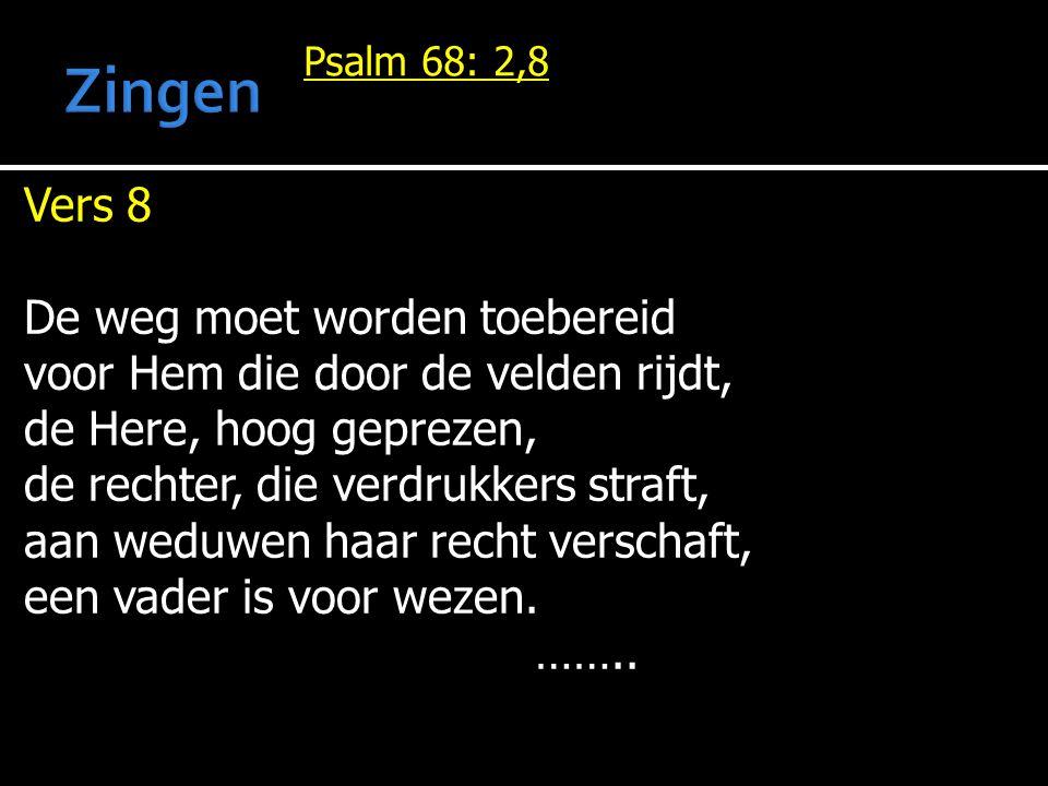 Psalm 68: 2,8 Vers 8 De weg moet worden toebereid voor Hem die door de velden rijdt, de Here, hoog geprezen, de rechter, die verdrukkers straft, aan w