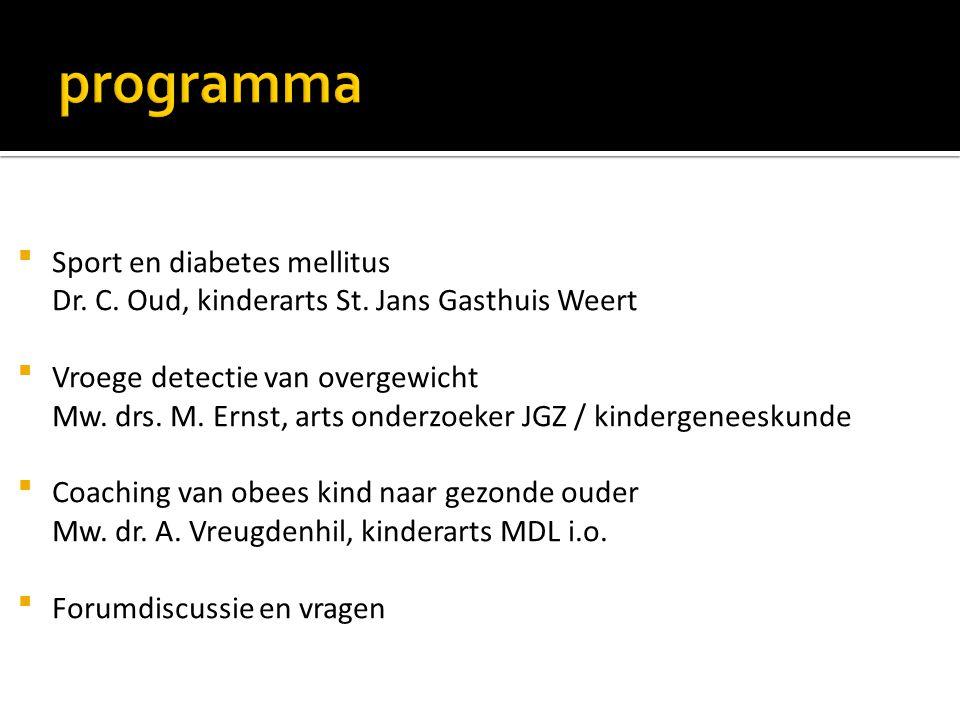  Sport en diabetes mellitus Dr. C. Oud, kinderarts St. Jans Gasthuis Weert  Vroege detectie van overgewicht Mw. drs. M. Ernst, arts onderzoeker JGZ