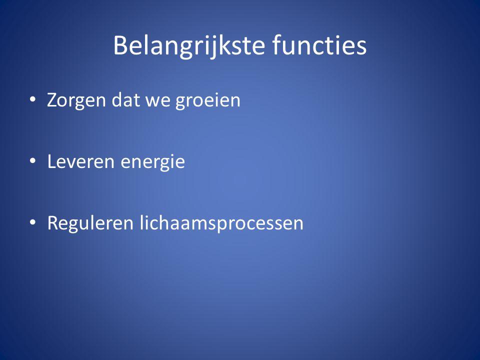 Belangrijkste functies Zorgen dat we groeien Leveren energie Reguleren lichaamsprocessen