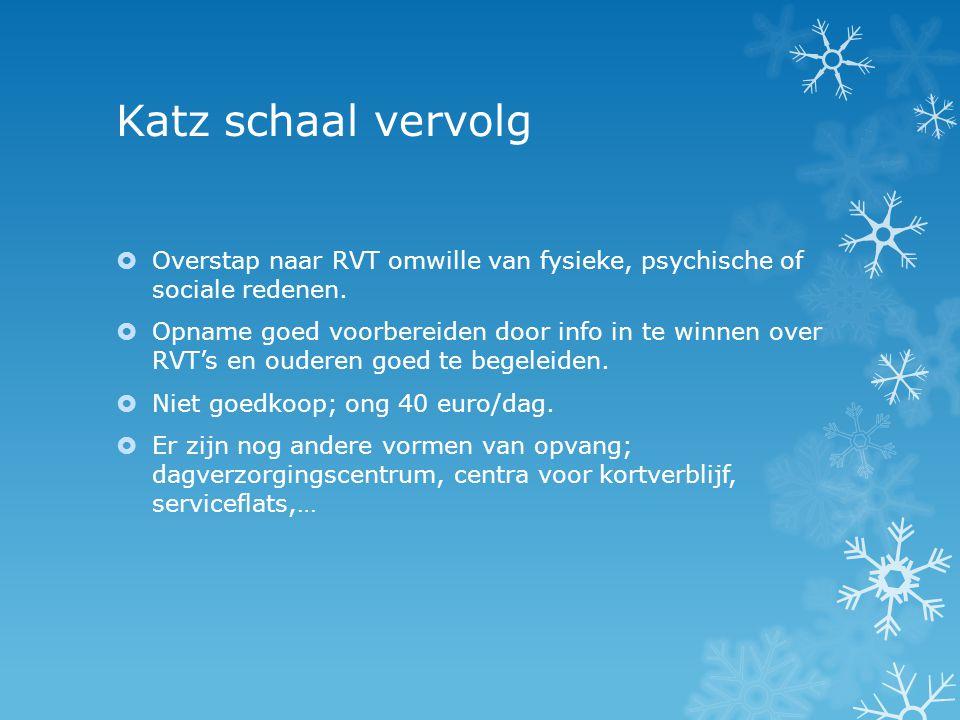 Katz schaal vervolg  Overstap naar RVT omwille van fysieke, psychische of sociale redenen.  Opname goed voorbereiden door info in te winnen over RVT