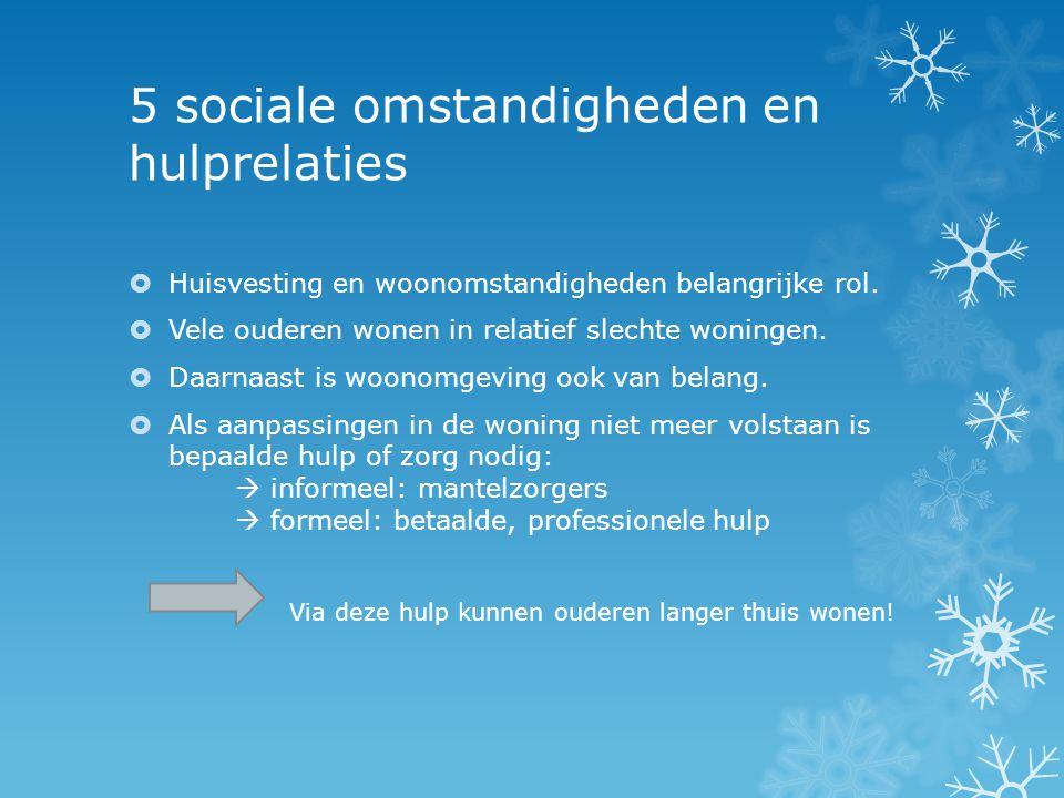 5 sociale omstandigheden en hulprelaties  Huisvesting en woonomstandigheden belangrijke rol.  Vele ouderen wonen in relatief slechte woningen.  Daa