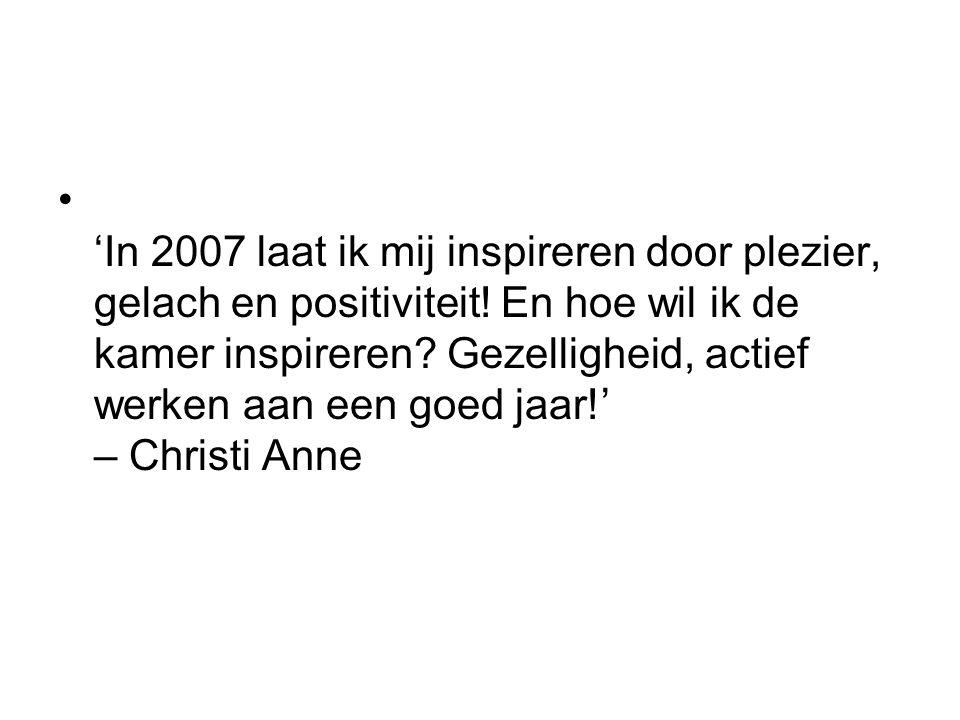'In 2007 laat ik mij inspireren door plezier, gelach en positiviteit.