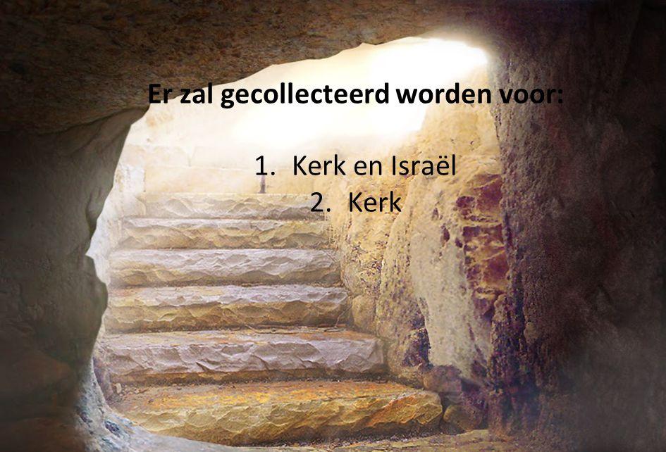 Er zal gecollecteerd worden voor: 1. Kerk en Israël 2. Kerk