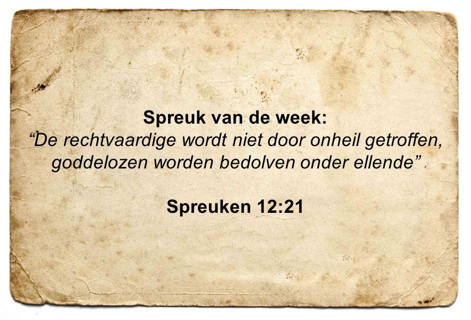 5 Spreuk van de week: De rechtvaardige wordt niet door onheil getroffen, goddelozen worden bedolven onder ellende Spreuken 12:21