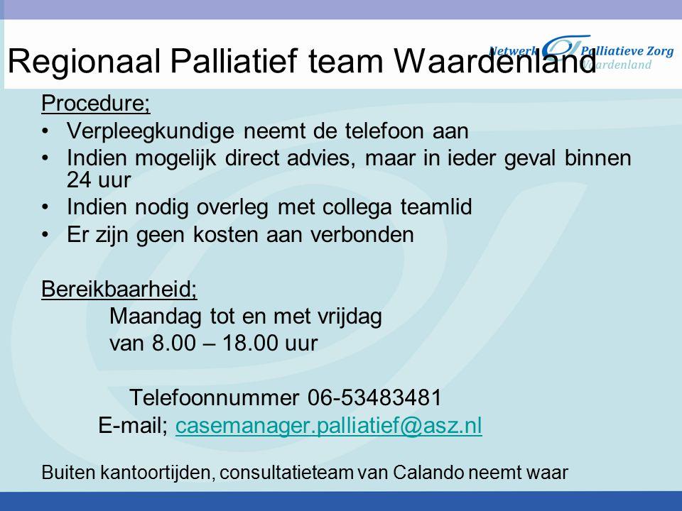 Regionaal Palliatief team Waardenland Procedure; Verpleegkundige neemt de telefoon aan Indien mogelijk direct advies, maar in ieder geval binnen 24 uu