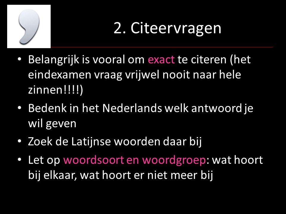 2. Citeervragen Belangrijk is vooral om exact te citeren (het eindexamen vraag vrijwel nooit naar hele zinnen!!!!) Bedenk in het Nederlands welk antwo