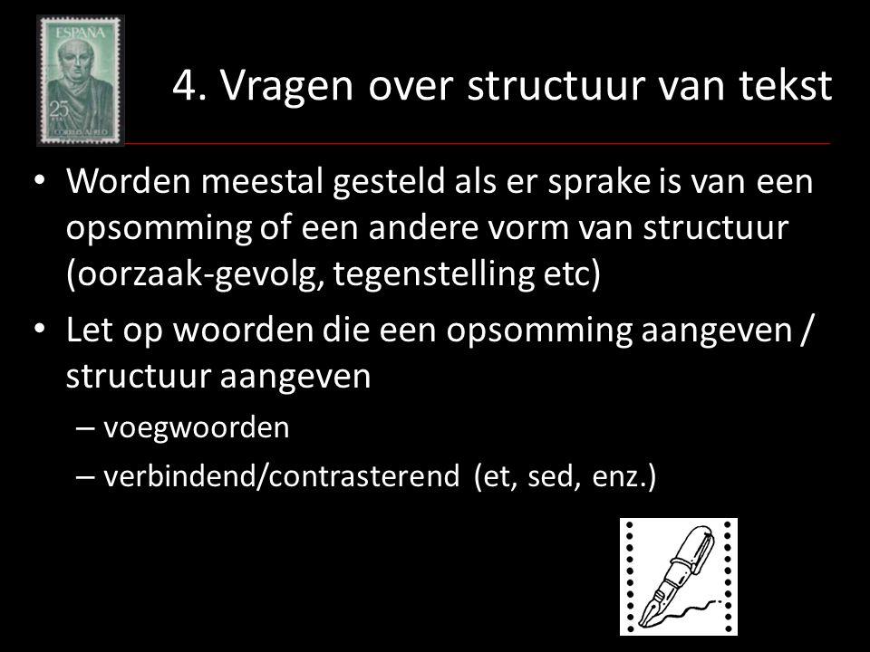 4. Vragen over structuur van tekst Worden meestal gesteld als er sprake is van een opsomming of een andere vorm van structuur (oorzaak-gevolg, tegenst