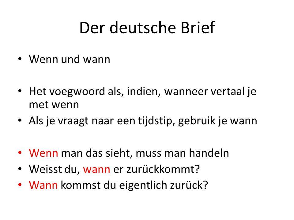 Der deutsche Brief Wenn und wann Het voegwoord als, indien, wanneer vertaal je met wenn Als je vraagt naar een tijdstip, gebruik je wann Wenn man das sieht, muss man handeln Weisst du, wann er zurückkommt.