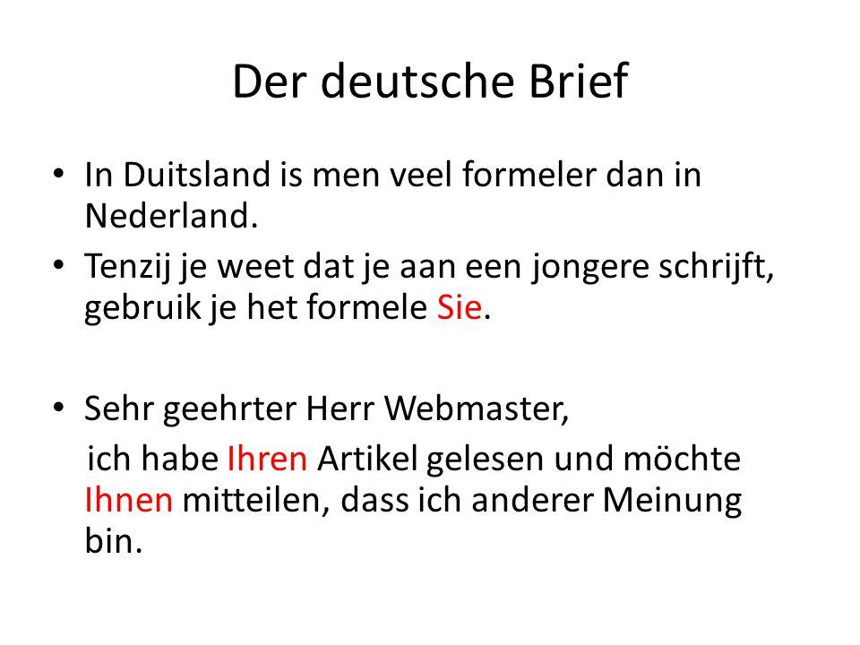 Der deutsche Brief In Duitsland is men veel formeler dan in Nederland. Tenzij je weet dat je aan een jongere schrijft, gebruik je het formele Sie. Seh