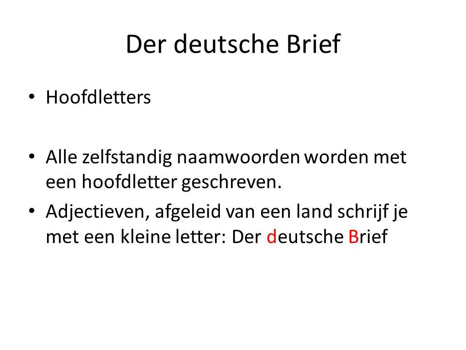 Der deutsche Brief Hoofdletters Alle zelfstandig naamwoorden worden met een hoofdletter geschreven. Adjectieven, afgeleid van een land schrijf je met