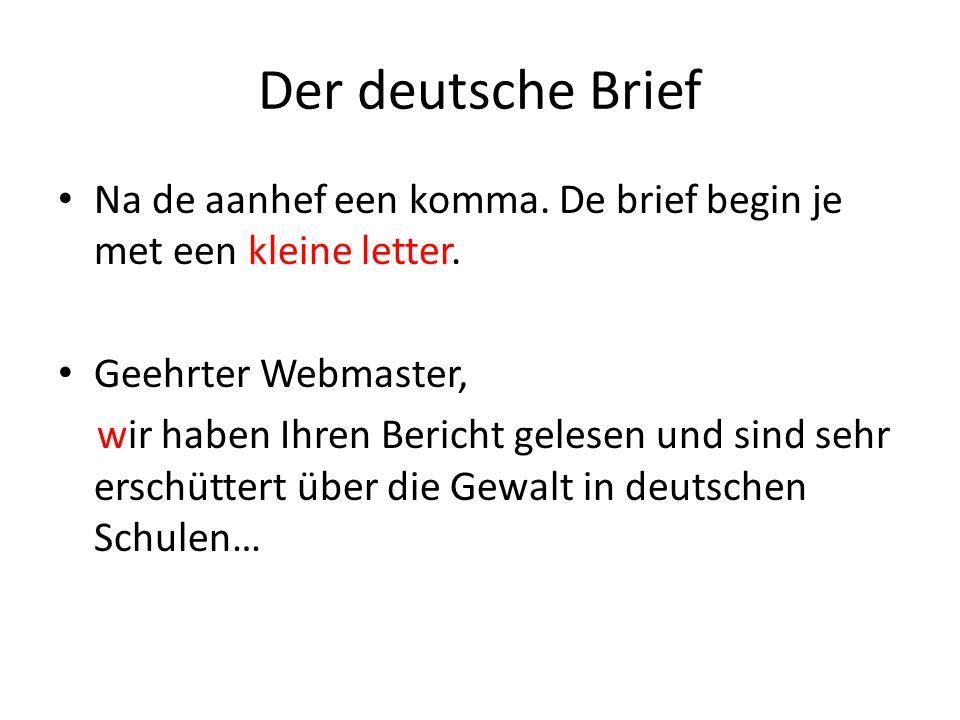 Der deutsche Brief Na de aanhef een komma.De brief begin je met een kleine letter.