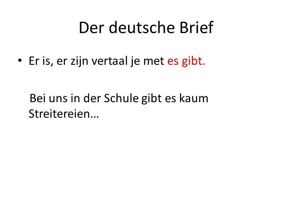 Der deutsche Brief Er is, er zijn vertaal je met es gibt. Bei uns in der Schule gibt es kaum Streitereien…