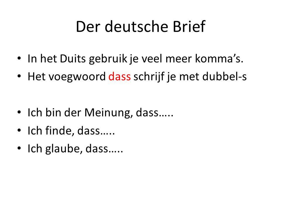 Der deutsche Brief In het Duits gebruik je veel meer komma's. Het voegwoord dass schrijf je met dubbel-s Ich bin der Meinung, dass….. Ich finde, dass…
