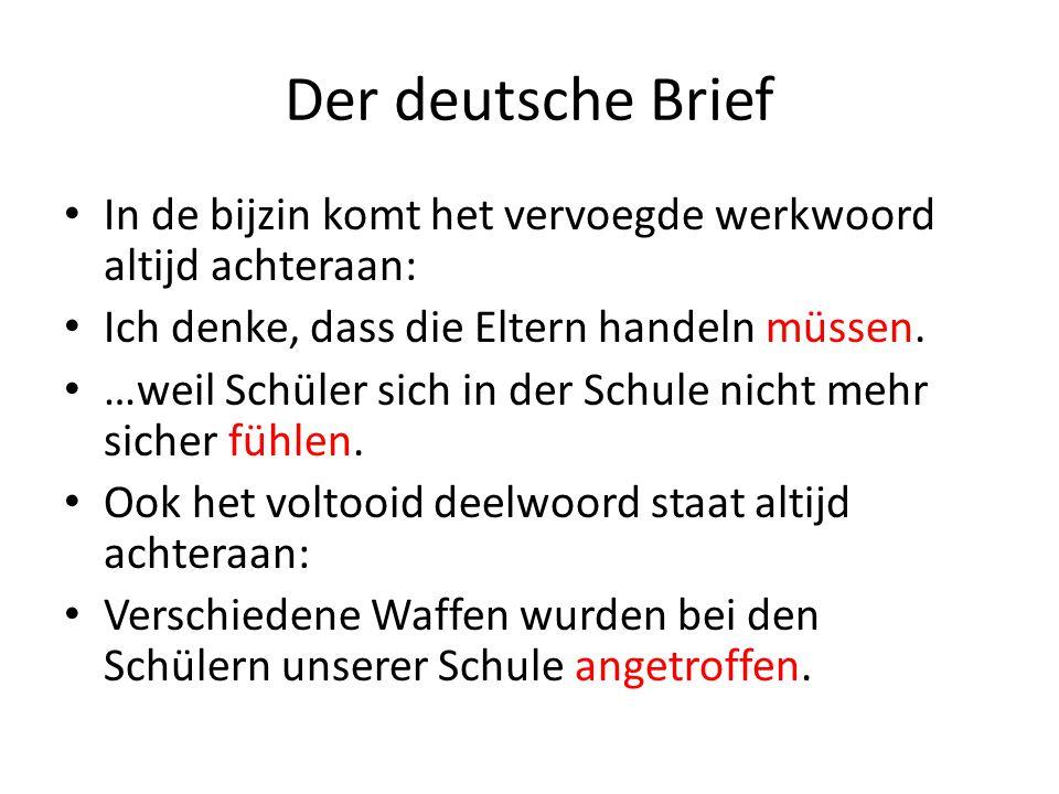 Der deutsche Brief In de bijzin komt het vervoegde werkwoord altijd achteraan: Ich denke, dass die Eltern handeln müssen. …weil Schüler sich in der Sc