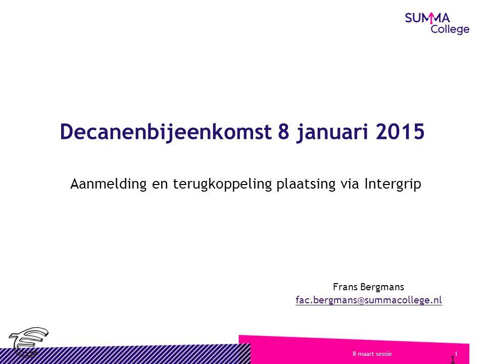18 maart sessie Decanenbijeenkomst 8 januari 2015 Aanmelding en terugkoppeling plaatsing via Intergrip 1 Frans Bergmans fac.bergmans@summacollege.nl