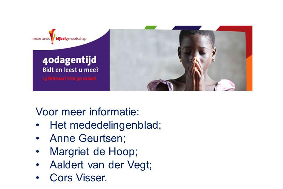 Voor meer informatie: Het mededelingenblad; Anne Geurtsen; Margriet de Hoop; Aaldert van der Vegt; Cors Visser.