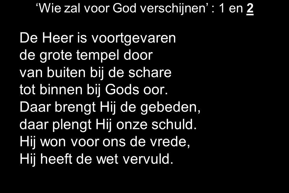 'Wie zal voor God verschijnen' : 1 en 2 De Heer is voortgevaren de grote tempel door van buiten bij de schare tot binnen bij Gods oor. Daar brengt Hij