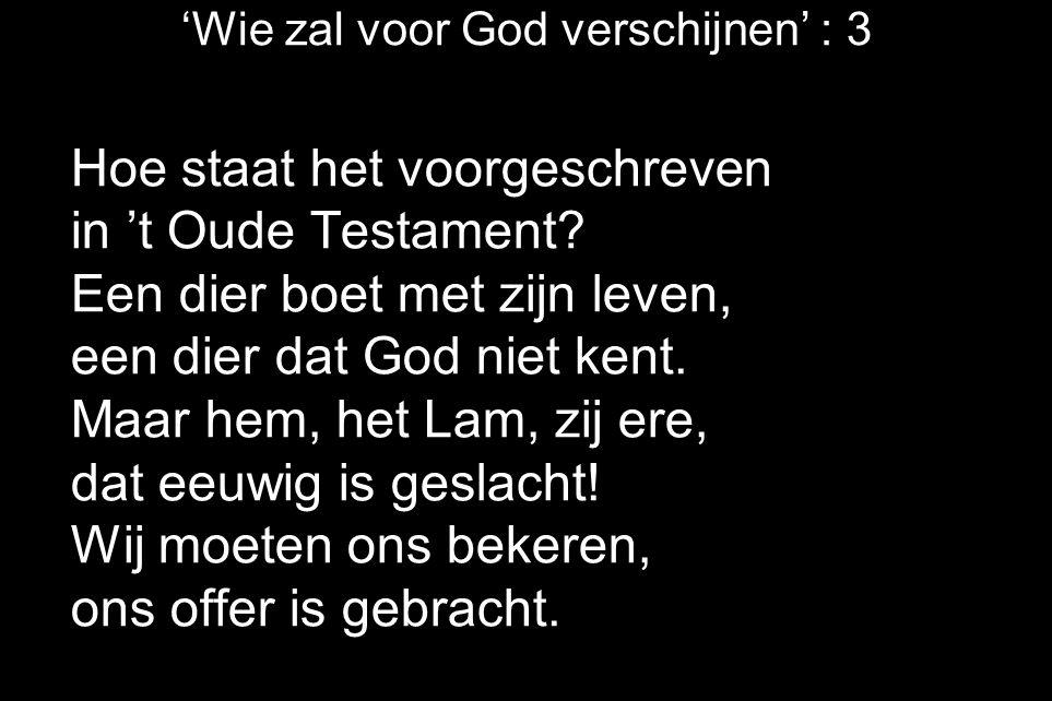 'Wie zal voor God verschijnen' : 3 Hoe staat het voorgeschreven in 't Oude Testament? Een dier boet met zijn leven, een dier dat God niet kent. Maar h
