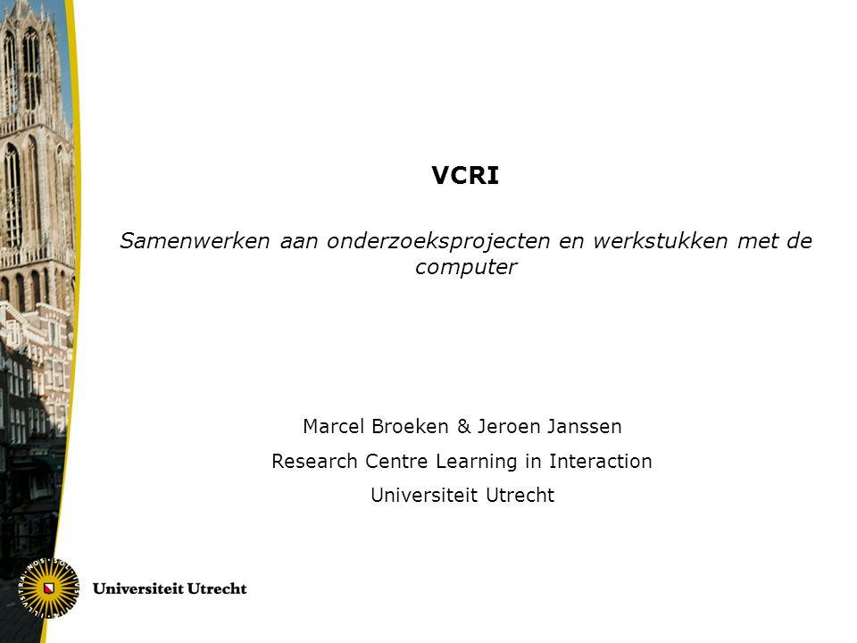 VCRI Samenwerken aan onderzoeksprojecten en werkstukken met de computer Marcel Broeken & Jeroen Janssen Research Centre Learning in Interaction Universiteit Utrecht