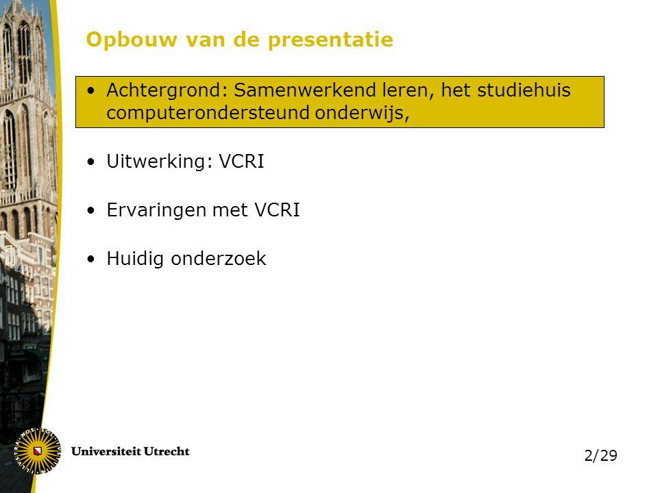 2/29 Opbouw van de presentatie Achtergrond: Samenwerkend leren, het studiehuis computerondersteund onderwijs, Uitwerking: VCRI Ervaringen met VCRI Hui