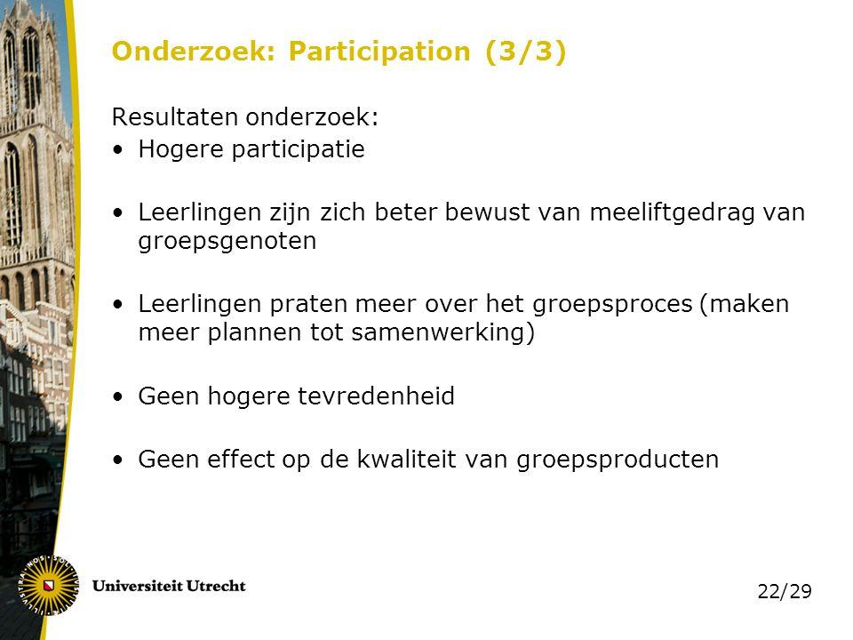 22/29 Onderzoek: Participation (3/3) Resultaten onderzoek: Hogere participatie Leerlingen zijn zich beter bewust van meeliftgedrag van groepsgenoten L