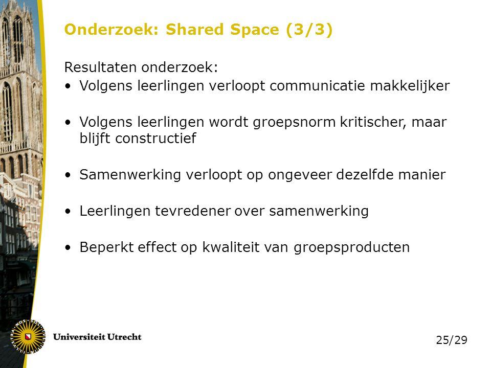 25/29 Onderzoek: Shared Space (3/3) Resultaten onderzoek: Volgens leerlingen verloopt communicatie makkelijker Volgens leerlingen wordt groepsnorm kri