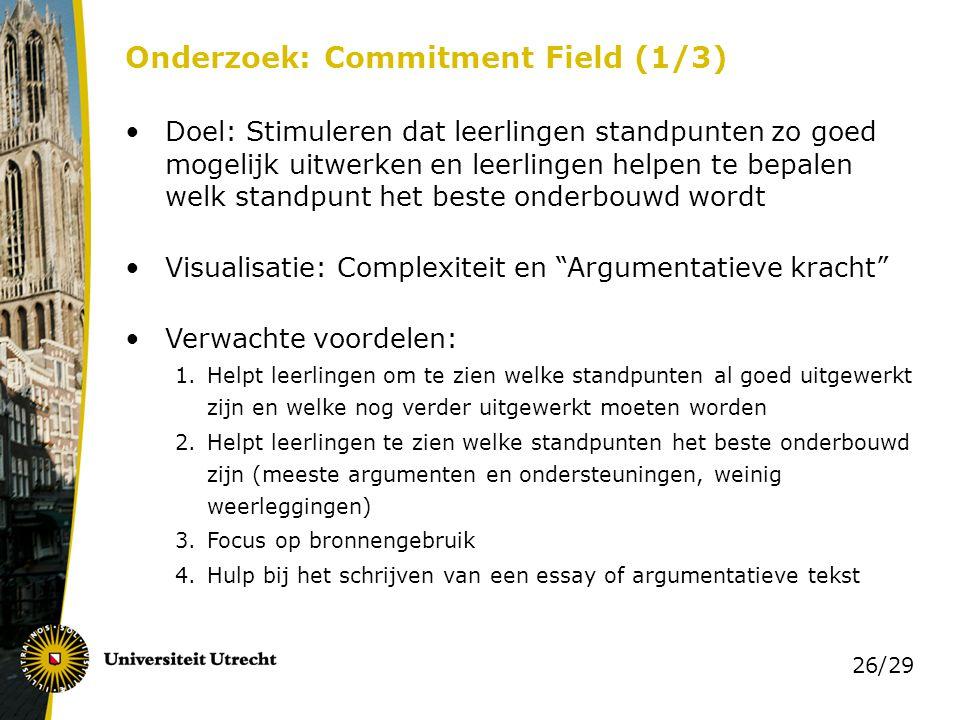 26/29 Onderzoek: Commitment Field (1/3) Doel: Stimuleren dat leerlingen standpunten zo goed mogelijk uitwerken en leerlingen helpen te bepalen welk st